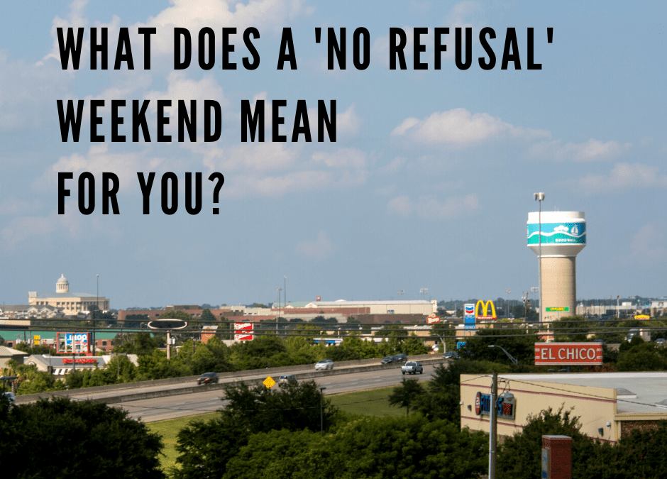 What Does a 'No Refusal' Weekend Mean for You?